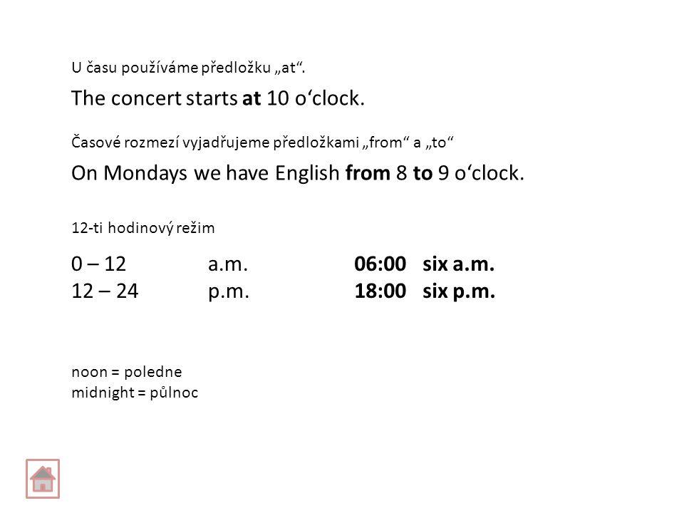 """U času používáme předložku """"at . The concert starts at 10 o'clock."""