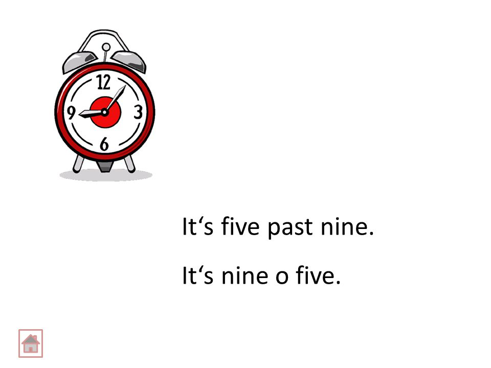 It's five past nine. It's nine o five.