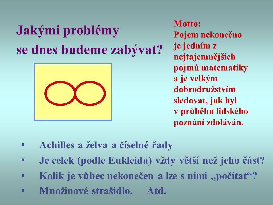 U3V Matematika Semestr 1 Přednáška 04 Trápení s nekonečnem Zase začneme u starých Řeků, ale půjdeme až do dvacátého století! jiri.cihlar@ujep.cz