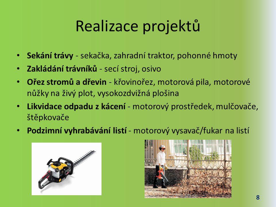 Realizace projektů - 2.část Štěpkování větví - štěpkovač Frézování pařezů - fréza, motorová pila Odklízení sněhu - vysokozdvižná plošina, sněžná fréza, hrabla Chemické ošetření rostlin - hnojiva, chemické postřiky Realizace vymyšlených projektů - klasické zahradnické nářadí 9
