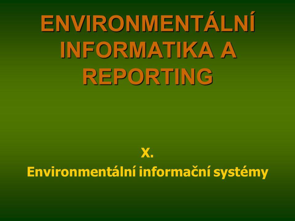ENVIRONMENTÁLNÍ INFORMATIKA A REPORTING X. Environmentální informační systémy