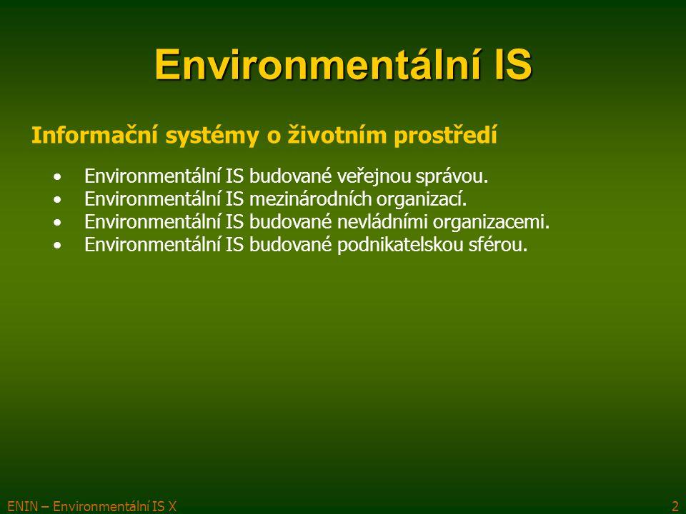 ENIN – Environmentální IS X2 Environmentální IS Informační systémy o životním prostředí Environmentální IS budované veřejnou správou.