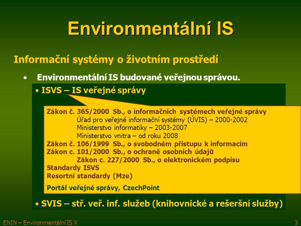 ENIN – Environmentální IS X4 Environmentální IS Informační systémy o životním prostředí Environmentální IS budované veřejnou správou.
