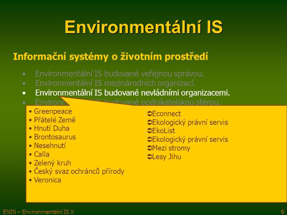 ENIN – Environmentální IS X6 Environmentální IS Informační systémy o životním prostředí Environmentální IS budované veřejnou správou.