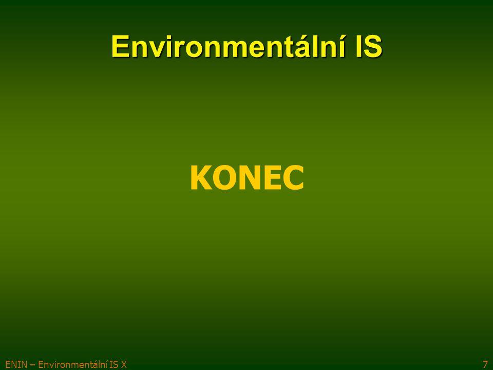 ENIN – Environmentální IS X7 KONEC Environmentální IS