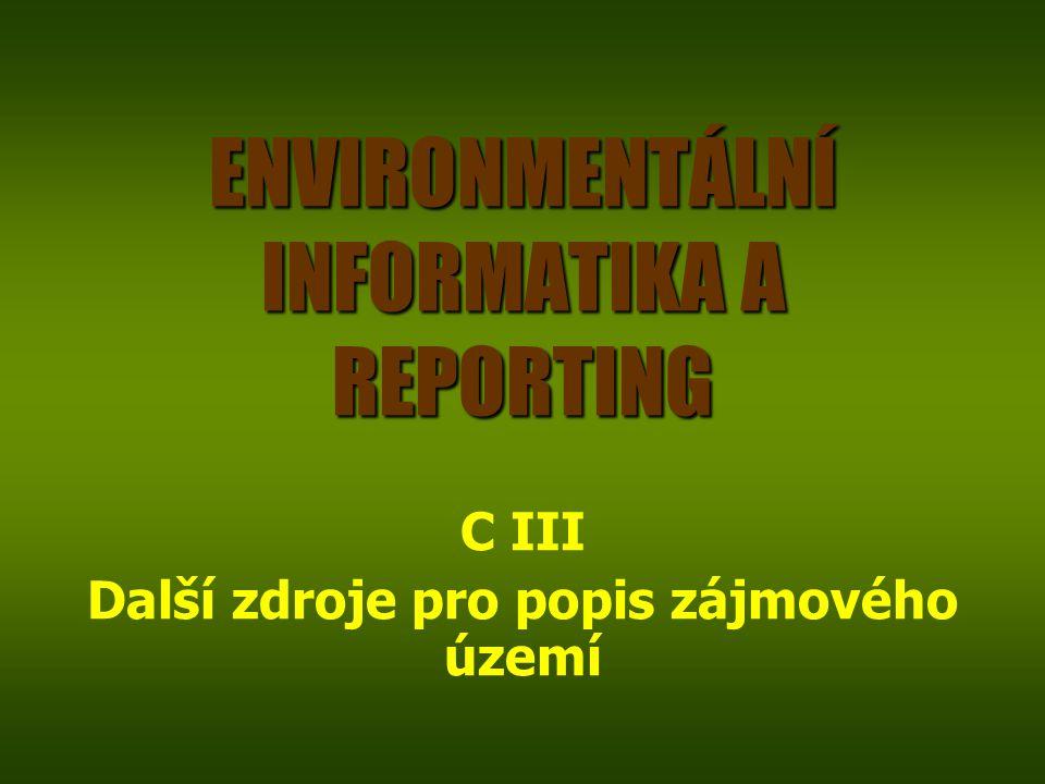 ENIN - C III Další zdroje pro popis zájmového území12 C III Veřejně přístupné informační systémy pro životní prostředí Základní charakteristiky BPEJ (bonitovaných půdně ekologických jednotek) http://ms.sowac-gis.cz/mapserv/php/maps.php http://www.sowac-gis.cz/index.php?projekt=zchbpej&s=mapa