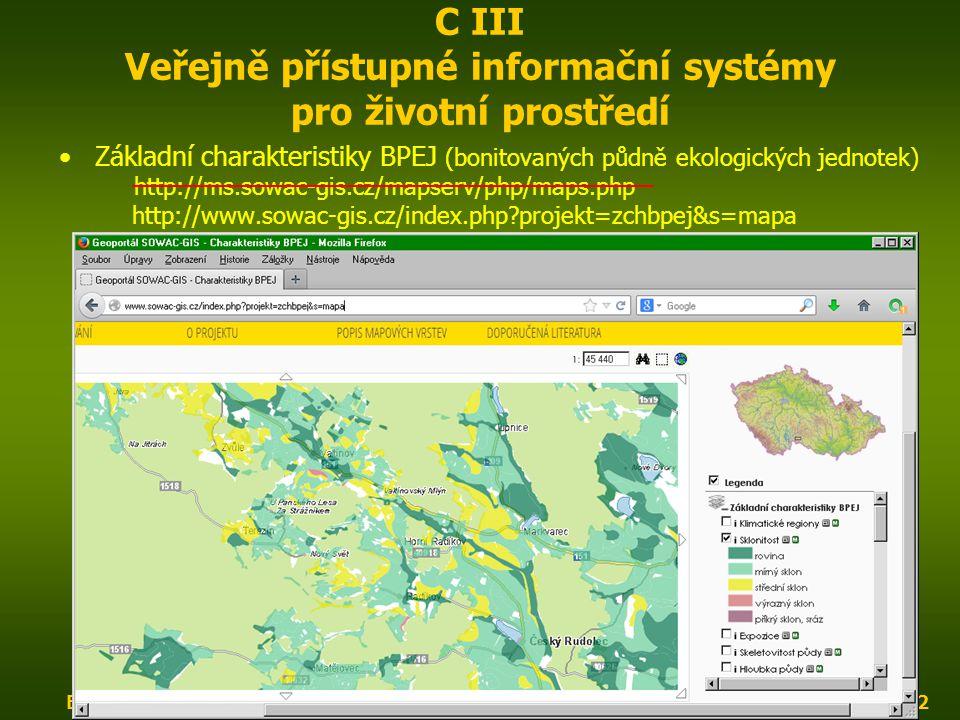 ENIN - C III Další zdroje pro popis zájmového území12 C III Veřejně přístupné informační systémy pro životní prostředí Základní charakteristiky BPEJ (bonitovaných půdně ekologických jednotek) http://ms.sowac-gis.cz/mapserv/php/maps.php http://www.sowac-gis.cz/index.php projekt=zchbpej&s=mapa