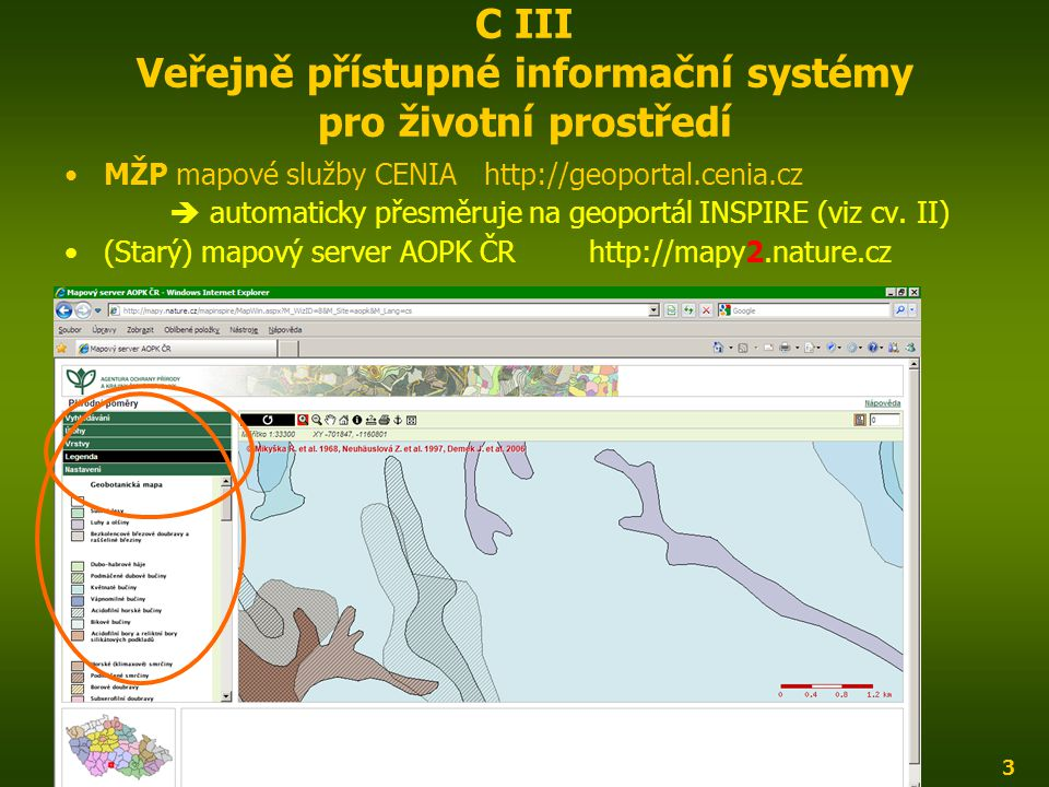 ENIN - C III Další zdroje pro popis zájmového území3 C III Veřejně přístupné informační systémy pro životní prostředí MŽP mapové služby CENIAhttp://geoportal.cenia.cz  automaticky přesměruje na geoportál INSPIRE (viz cv.
