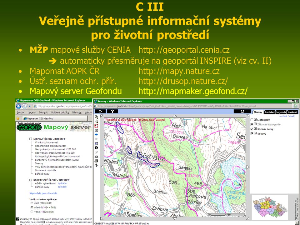 ENIN - C III Další zdroje pro popis zájmového území5 C III Veřejně přístupné informační systémy pro životní prostředí MŽP mapové služby CENIAhttp://geoportal.cenia.cz  automaticky přesměruje na geoportál INSPIRE (viz cv.