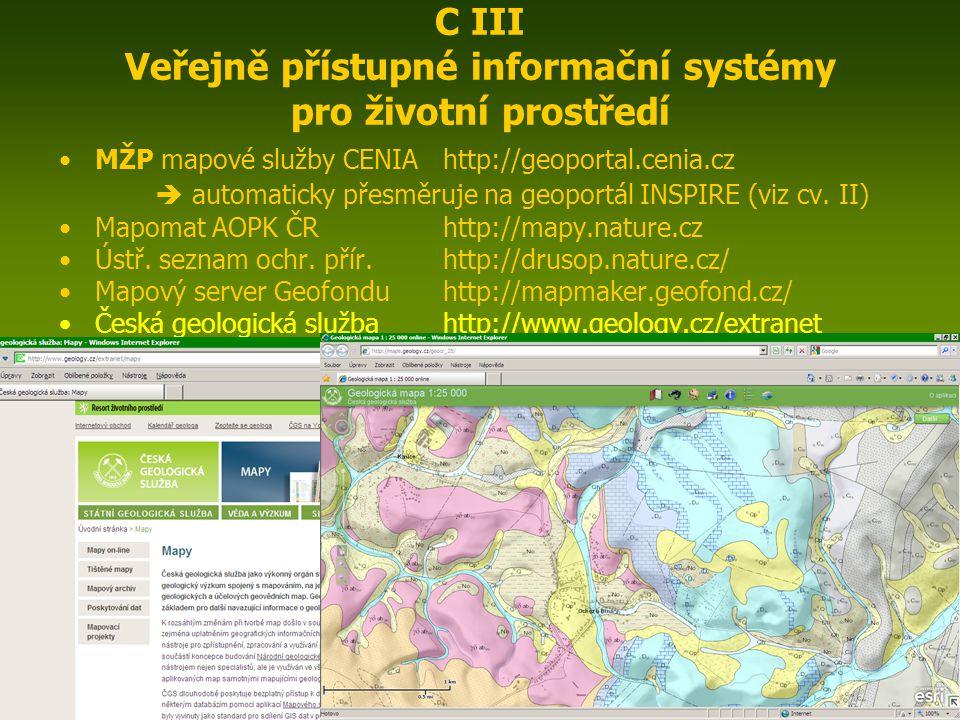 ENIN - C III Další zdroje pro popis zájmového území6 C III Veřejně přístupné informační systémy pro životní prostředí MŽP mapové služby CENIAhttp://geoportal.cenia.cz  automaticky přesměruje na geoportál INSPIRE (viz cv.