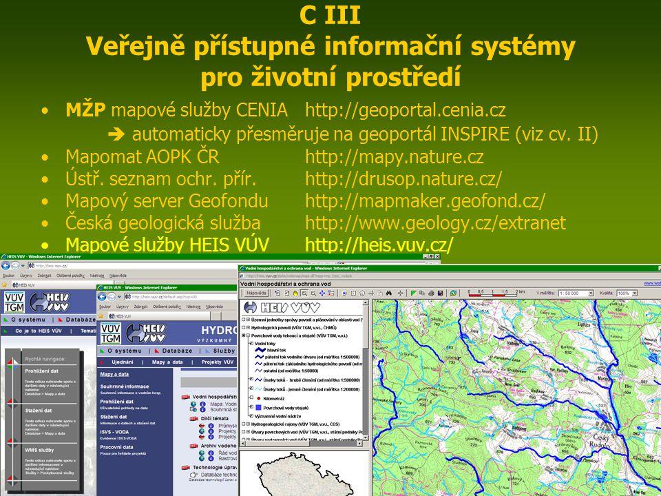 ENIN - C III Další zdroje pro popis zájmového území7 C III Veřejně přístupné informační systémy pro životní prostředí MŽP mapové služby CENIAhttp://geoportal.cenia.cz  automaticky přesměruje na geoportál INSPIRE (viz cv.