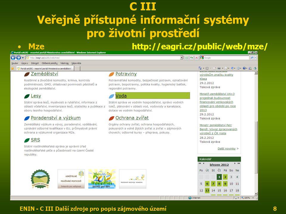 ENIN - C III Další zdroje pro popis zájmového území8 C III Veřejně přístupné informační systémy pro životní prostředí Mzehttp://eagri.cz/public/web/mze/