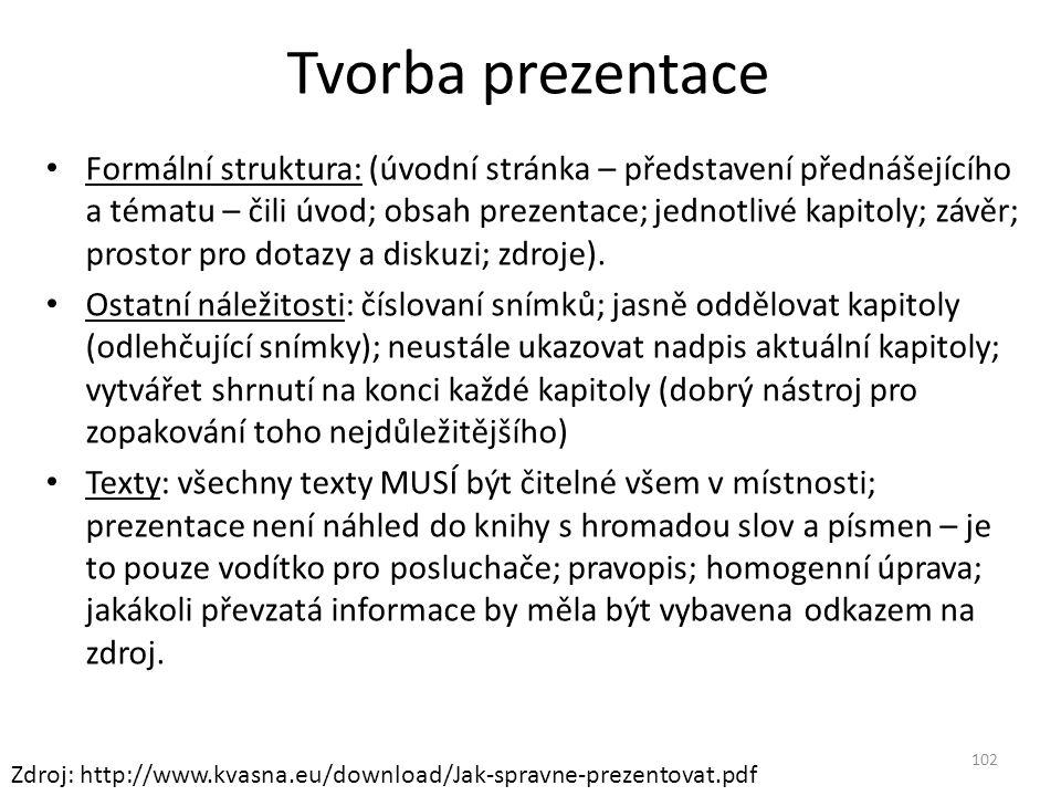 Tvorba prezentace Formální struktura: (úvodní stránka – představení přednášejícího a tématu – čili úvod; obsah prezentace; jednotlivé kapitoly; závěr;