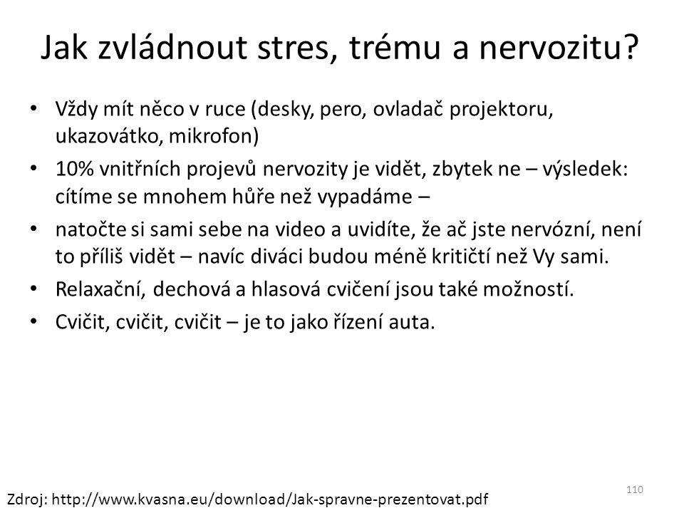 Jak zvládnout stres, trému a nervozitu? Vždy mít něco v ruce (desky, pero, ovladač projektoru, ukazovátko, mikrofon) 10% vnitřních projevů nervozity j