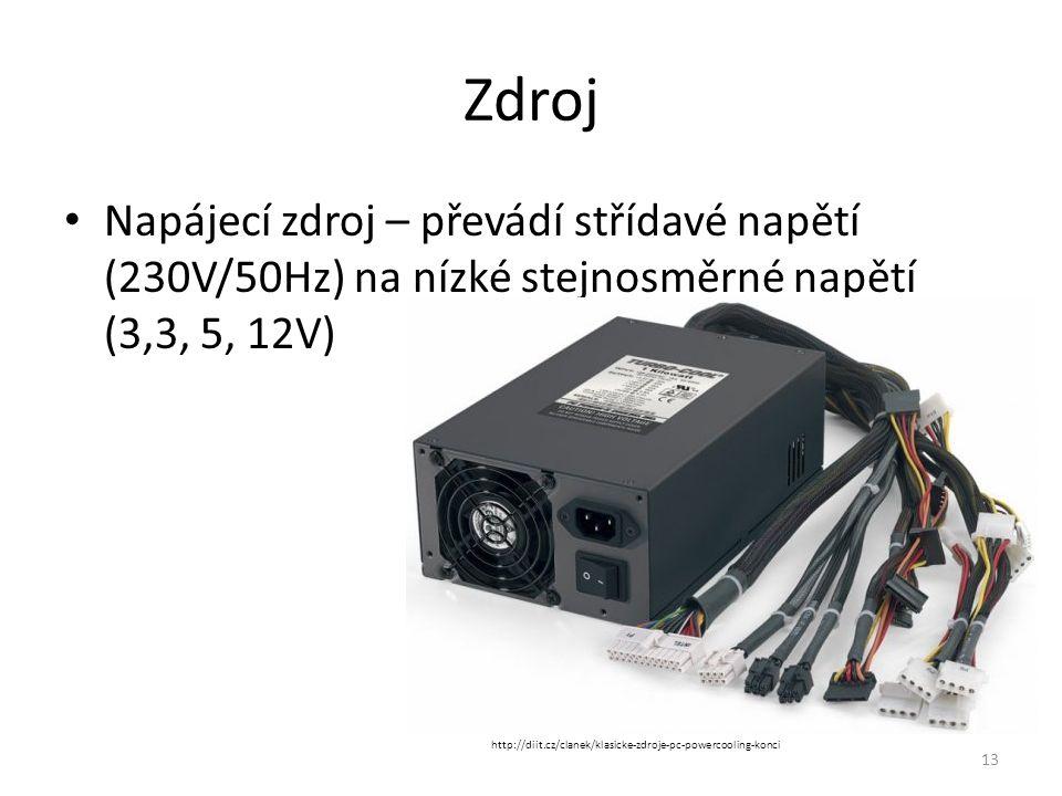 Napájecí zdroj – převádí střídavé napětí (230V/50Hz) na nízké stejnosměrné napětí (3,3, 5, 12V) 13 Zdroj http://diit.cz/clanek/klasicke-zdroje-pc-powe