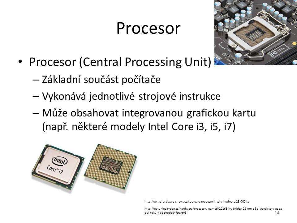 Procesor (Central Processing Unit) – Základní součást počítače – Vykonává jednotlivé strojové instrukce – Může obsahovat integrovanou grafickou kartu