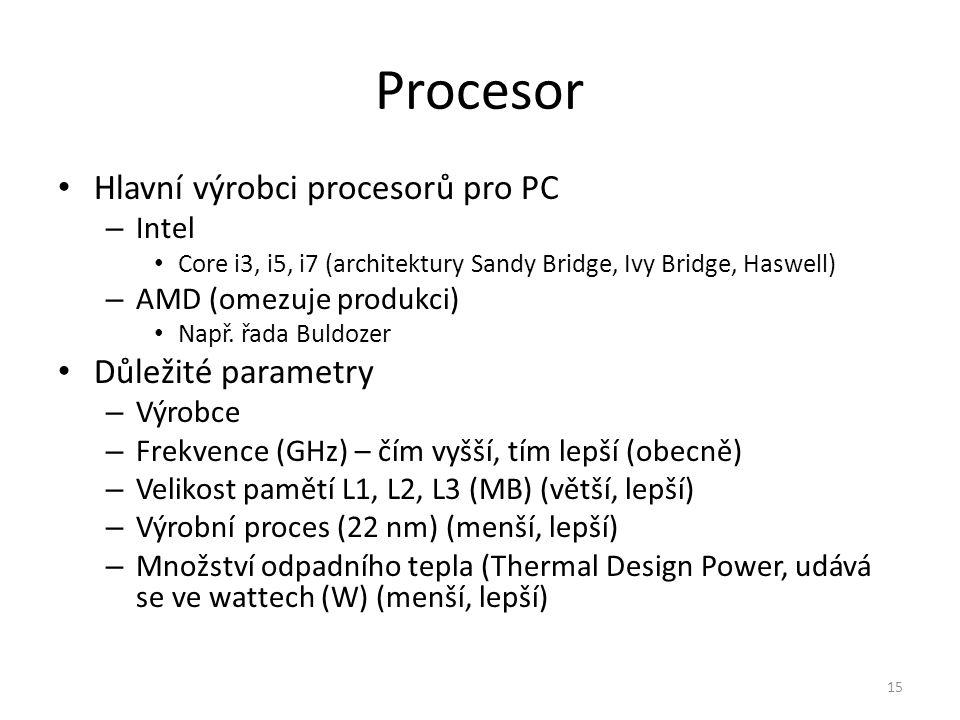 Hlavní výrobci procesorů pro PC – Intel Core i3, i5, i7 (architektury Sandy Bridge, Ivy Bridge, Haswell) – AMD (omezuje produkci) Např. řada Buldozer