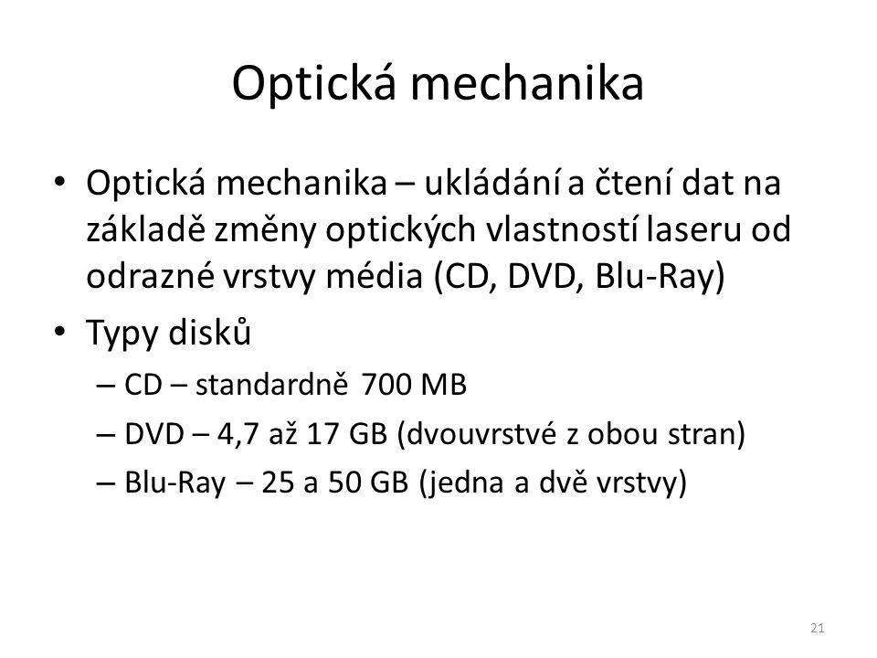 Optická mechanika – ukládání a čtení dat na základě změny optických vlastností laseru od odrazné vrstvy média (CD, DVD, Blu-Ray) Typy disků – CD – sta