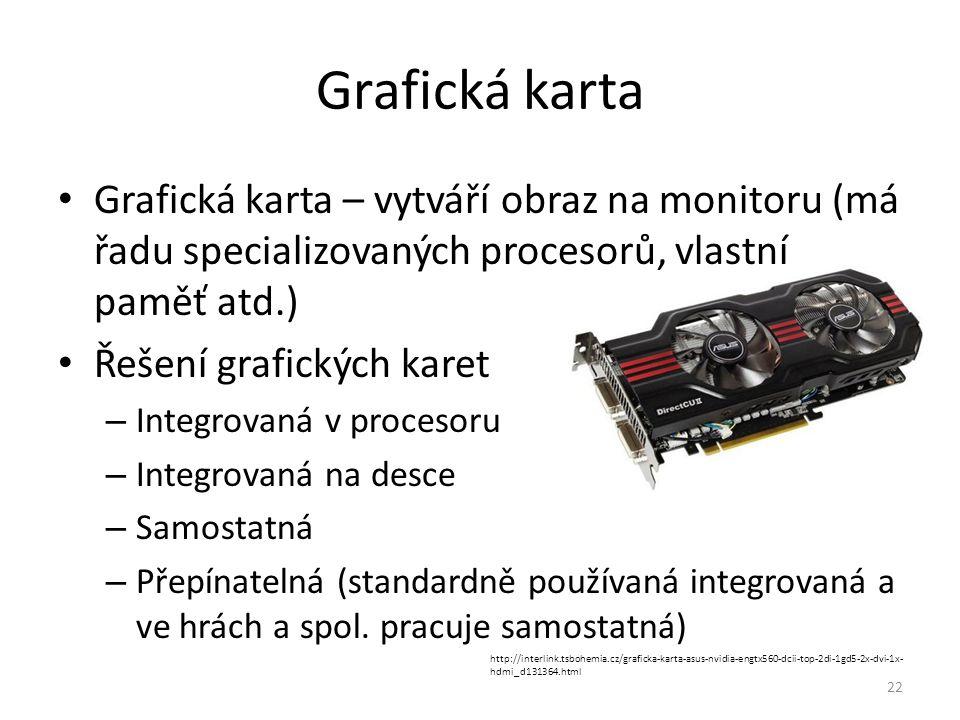 Grafická karta – vytváří obraz na monitoru (má řadu specializovaných procesorů, vlastní paměť atd.) Řešení grafických karet – Integrovaná v procesoru