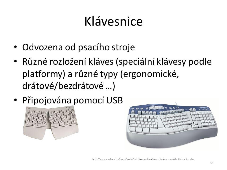 Odvozena od psacího stroje Různé rozložení kláves (speciální klávesy podle platformy) a různé typy (ergonomické, drátové/bezdrátové …) Připojována pom