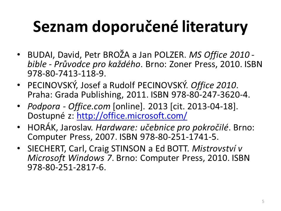 Seznam doporučené literatury BUDAI, David, Petr BROŽA a Jan POLZER. MS Office 2010 - bible - Průvodce pro každého. Brno: Zoner Press, 2010. ISBN 978-8
