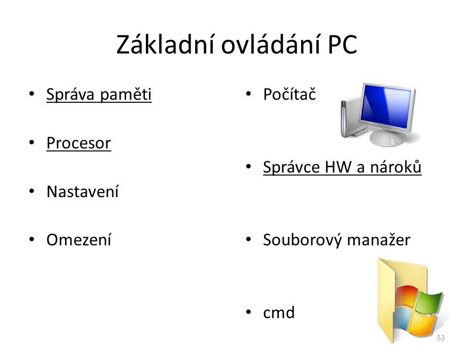 Základní ovládání PC Správa paměti Procesor Nastavení Omezení Počítač Správce HW a nároků Souborový manažer cmd 53