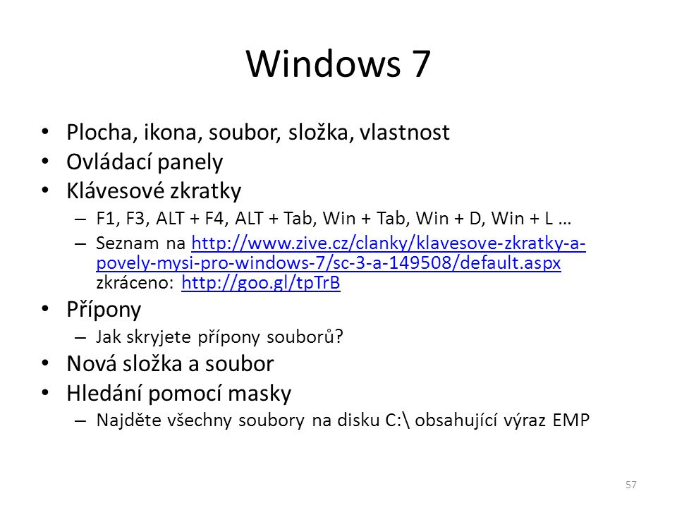 Plocha, ikona, soubor, složka, vlastnost Ovládací panely Klávesové zkratky – F1, F3, ALT + F4, ALT + Tab, Win + Tab, Win + D, Win + L … – Seznam na ht