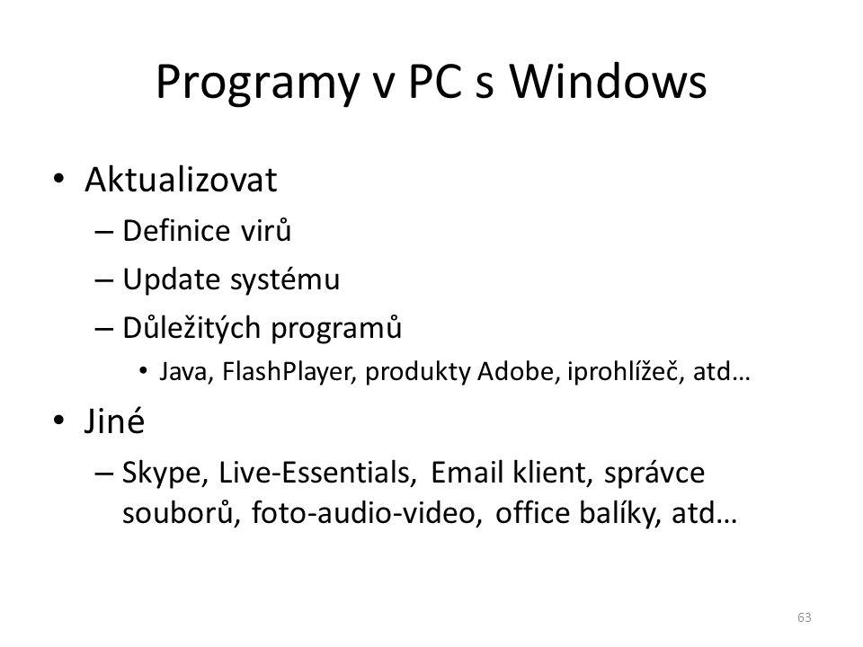 Programy v PC s Windows Aktualizovat – Definice virů – Update systému – Důležitých programů Java, FlashPlayer, produkty Adobe, iprohlížeč, atd… Jiné –