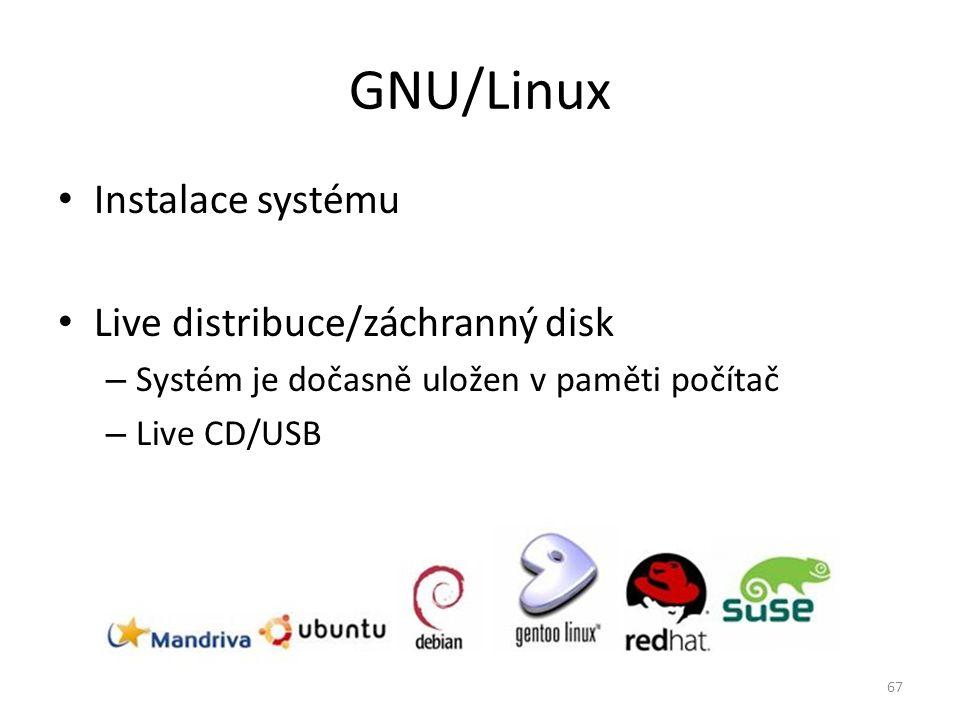 GNU/Linux Instalace systému Live distribuce/záchranný disk – Systém je dočasně uložen v paměti počítač – Live CD/USB 67