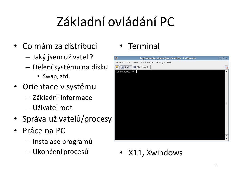 Základní ovládání PC Co mám za distribuci – Jaký jsem uživatel ? – Dělení systému na disku Swap, atd. Orientace v systému – Základní informace – Uživa