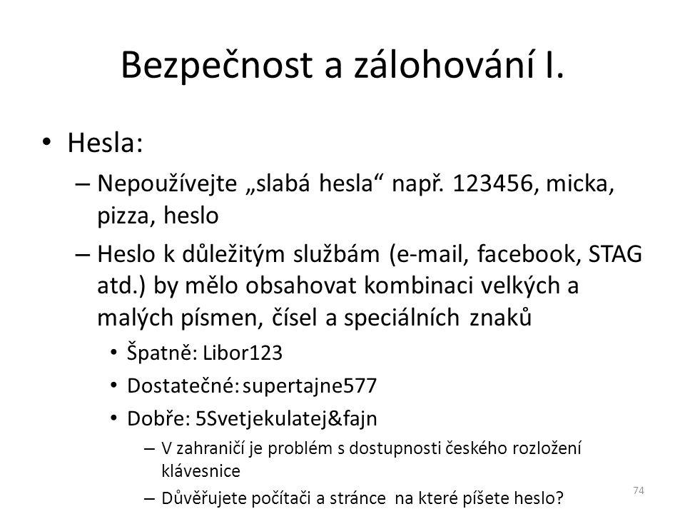 """Hesla: – Nepoužívejte """"slabá hesla"""" např. 123456, micka, pizza, heslo – Heslo k důležitým službám (e-mail, facebook, STAG atd.) by mělo obsahovat komb"""