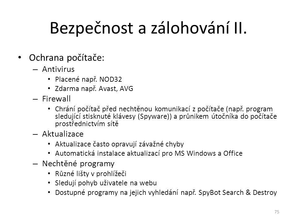 Ochrana počítače: – Antivirus Placené např. NOD32 Zdarma např. Avast, AVG – Firewall Chrání počítač před nechtěnou komunikací z počítače (např. progra