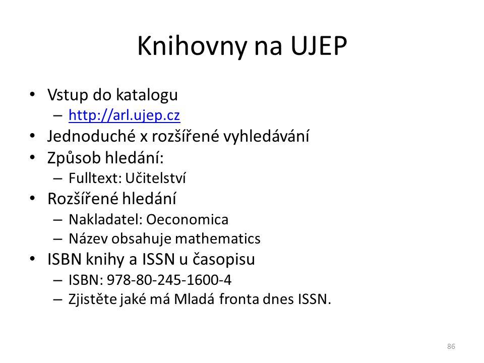 Vstup do katalogu – http://arl.ujep.cz http://arl.ujep.cz Jednoduché x rozšířené vyhledávání Způsob hledání: – Fulltext: Učitelství Rozšířené hledání