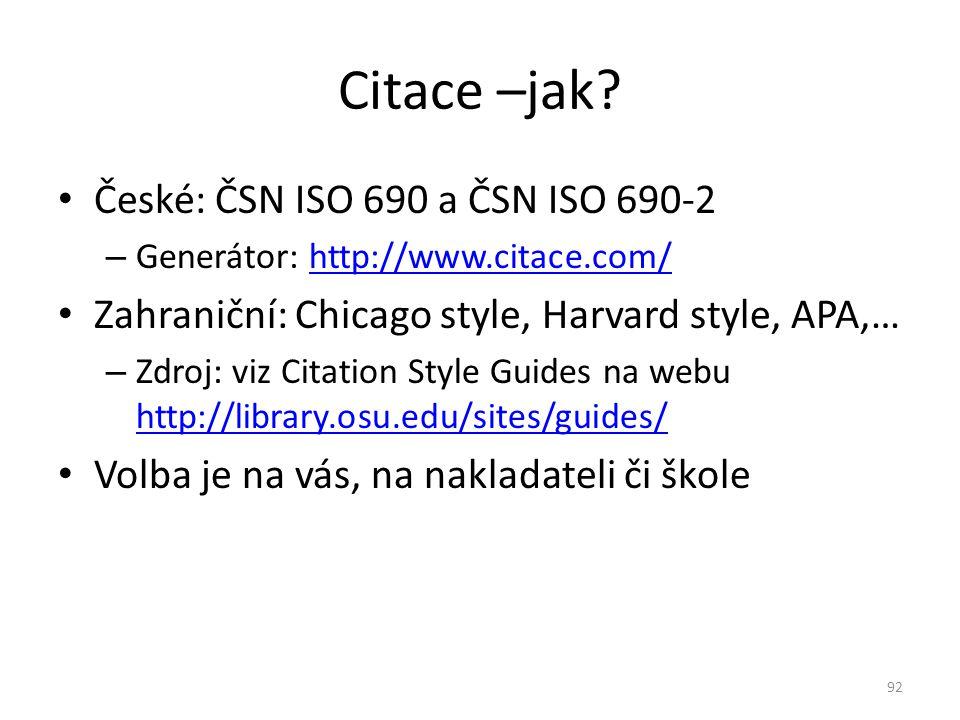 České: ČSN ISO 690 a ČSN ISO 690-2 – Generátor: http://www.citace.com/http://www.citace.com/ Zahraniční: Chicago style, Harvard style, APA,… – Zdroj: