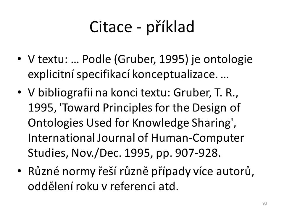 V textu: … Podle (Gruber, 1995) je ontologie explicitní specifikací konceptualizace. … V bibliografii na konci textu: Gruber, T. R., 1995, 'Toward Pri
