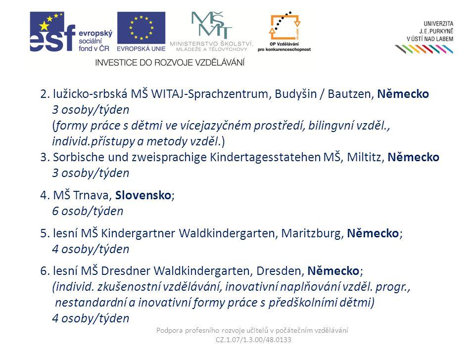 2. lužicko-srbská MŠ WITAJ-Sprachzentrum, Budyšin / Bautzen, Německo 3 osoby/týden (formy práce s dětmi ve vícejazyčném prostředí, bilingvní vzděl., i