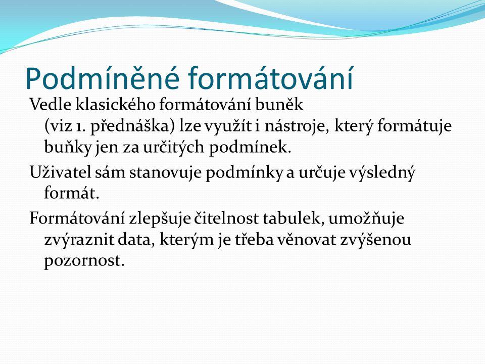 Podmíněné formátování Vedle klasického formátování buněk (viz 1.