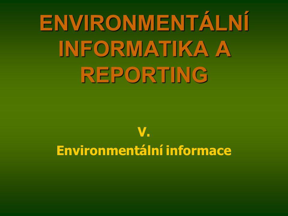 ENVIRONMENTÁLNÍ INFORMATIKA A REPORTING V. Environmentální informace
