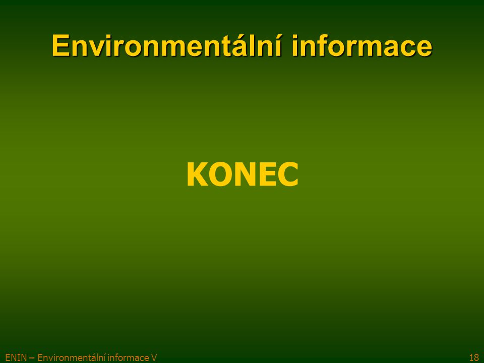 ENIN – Environmentální informace V18 Environmentální informace KONEC