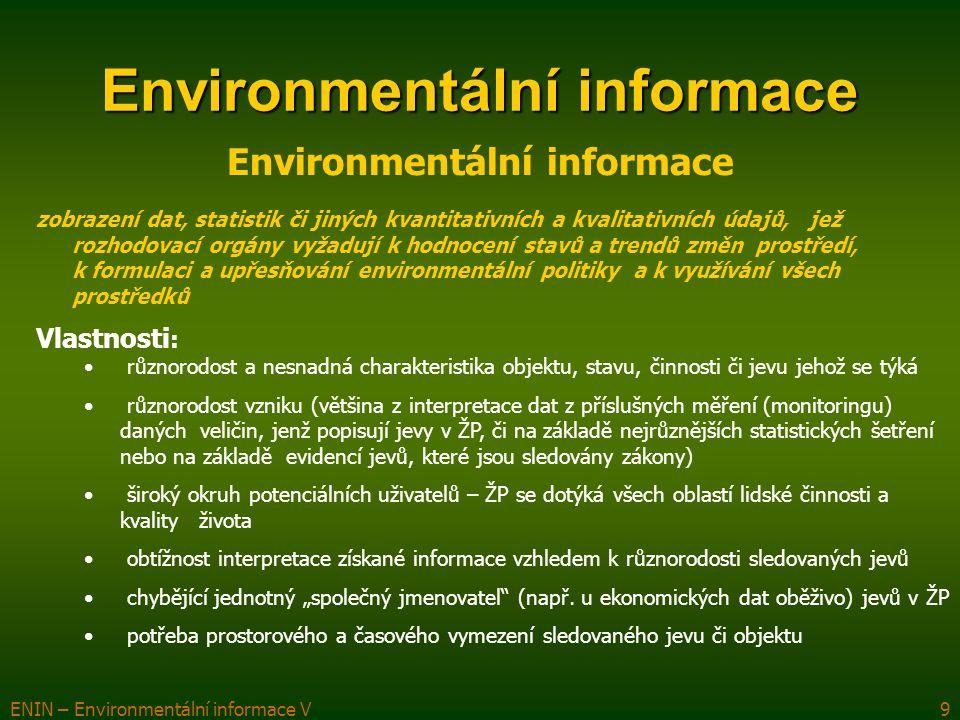 ENIN – Environmentální informace V9 Environmentální informace zobrazení dat, statistik či jiných kvantitativních a kvalitativních údajů, jež rozhodova