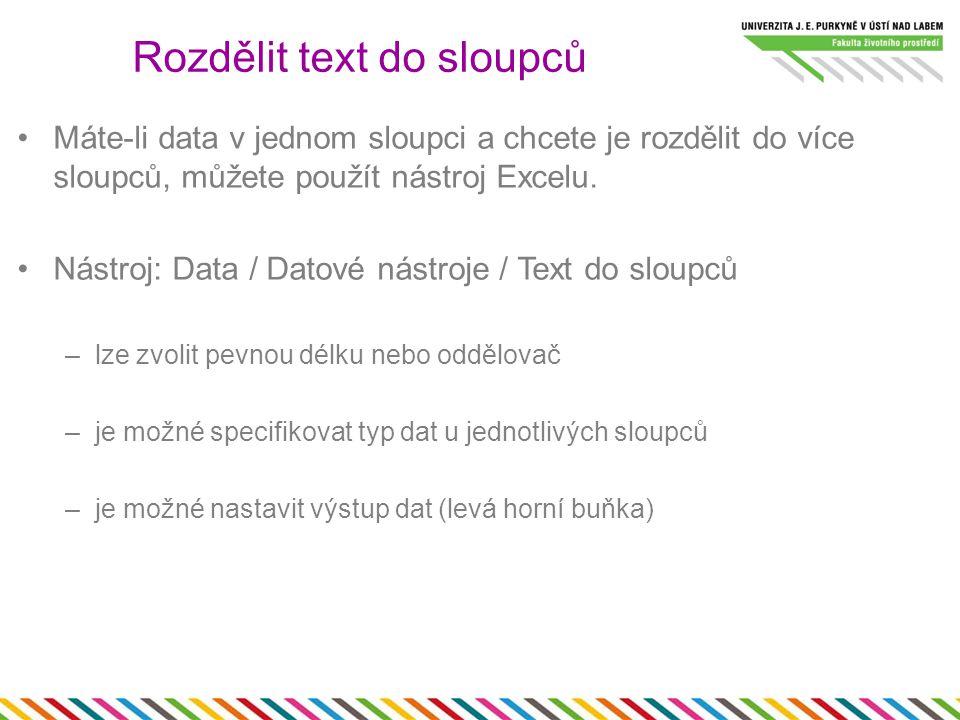Máte-li data v jednom sloupci a chcete je rozdělit do více sloupců, můžete použít nástroj Excelu.