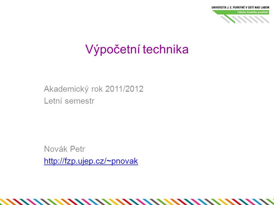 Výpočetní technika Akademický rok 2011/2012 Letní semestr Novák Petr http://fzp.ujep.cz/~pnovak
