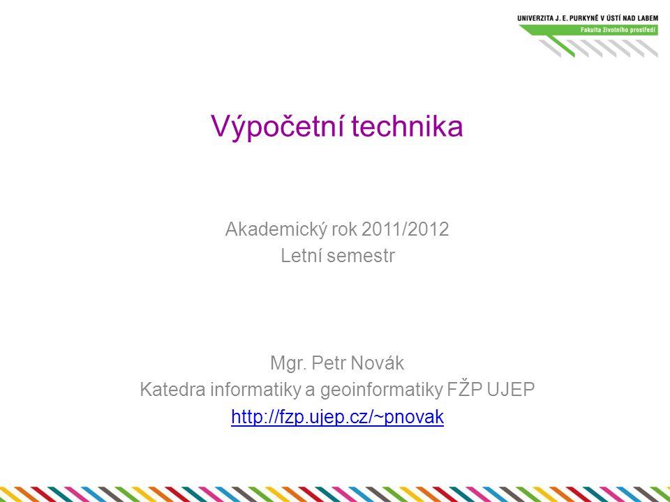 Výpočetní technika Akademický rok 2011/2012 Letní semestr Mgr.