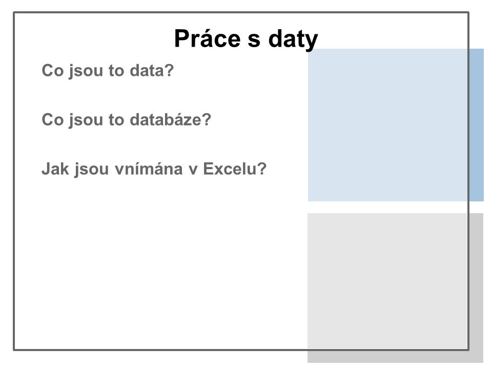 Práce s daty Co jsou to data? Co jsou to databáze? Jak jsou vnímána v Excelu?