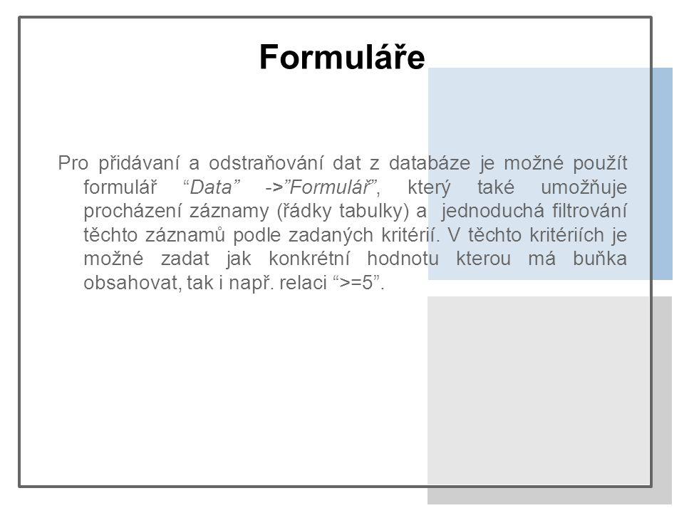 Formuláře Pro přidávaní a odstraňování dat z databáze je možné použít formulář Data -> Formulář , který také umožňuje procházení záznamy (řádky tabulky) a jednoduchá filtrování těchto záznamů podle zadaných kritérií.