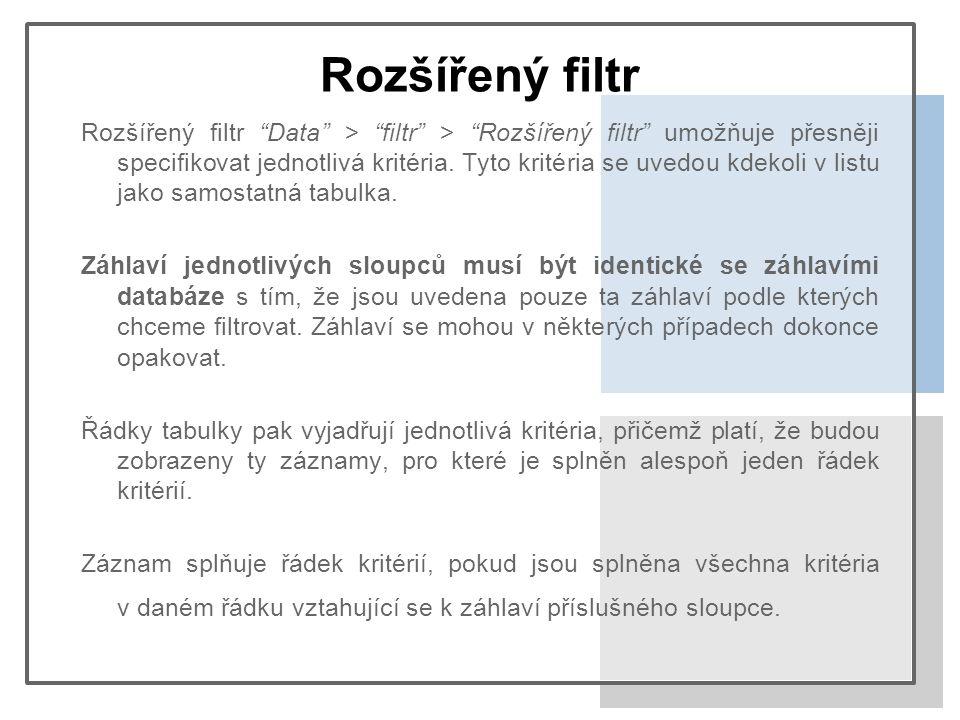 """Rozšířený filtr Rozšířený filtr """"Data"""" > """"filtr"""" > """"Rozšířený filtr"""" umožňuje přesněji specifikovat jednotlivá kritéria. Tyto kritéria se uvedou kdeko"""