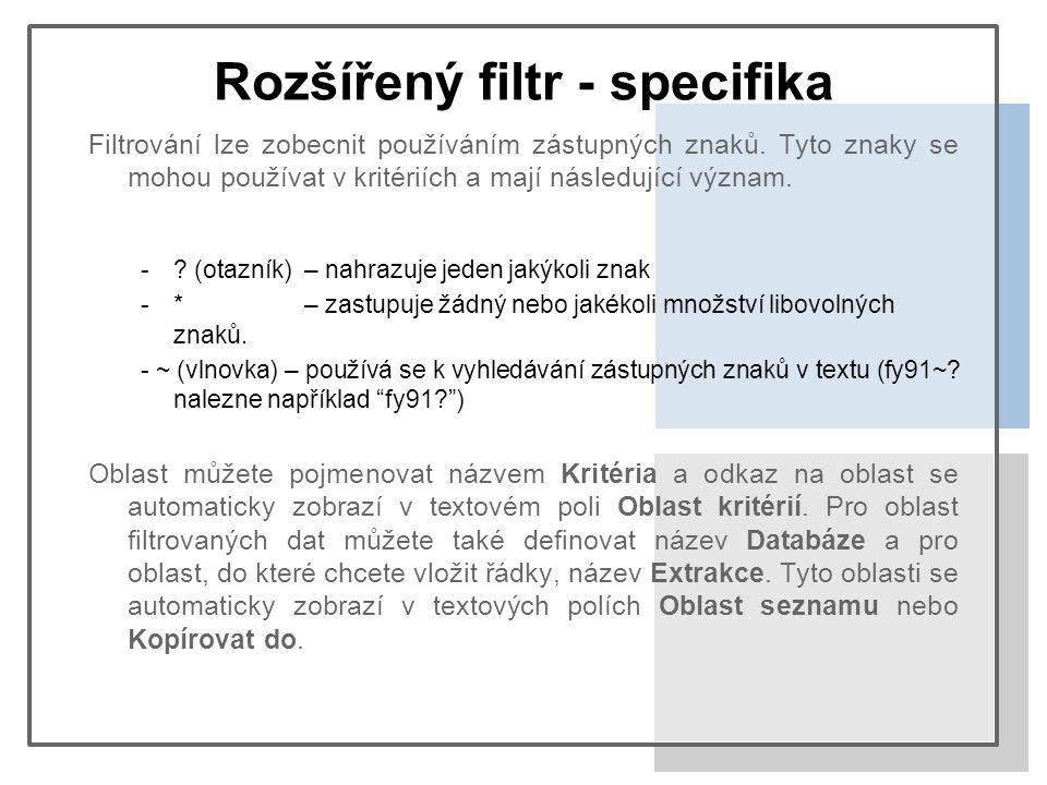 Rozšířený filtr - specifika Filtrování lze zobecnit používáním zástupných znaků. Tyto znaky se mohou používat v kritériích a mají následující význam.