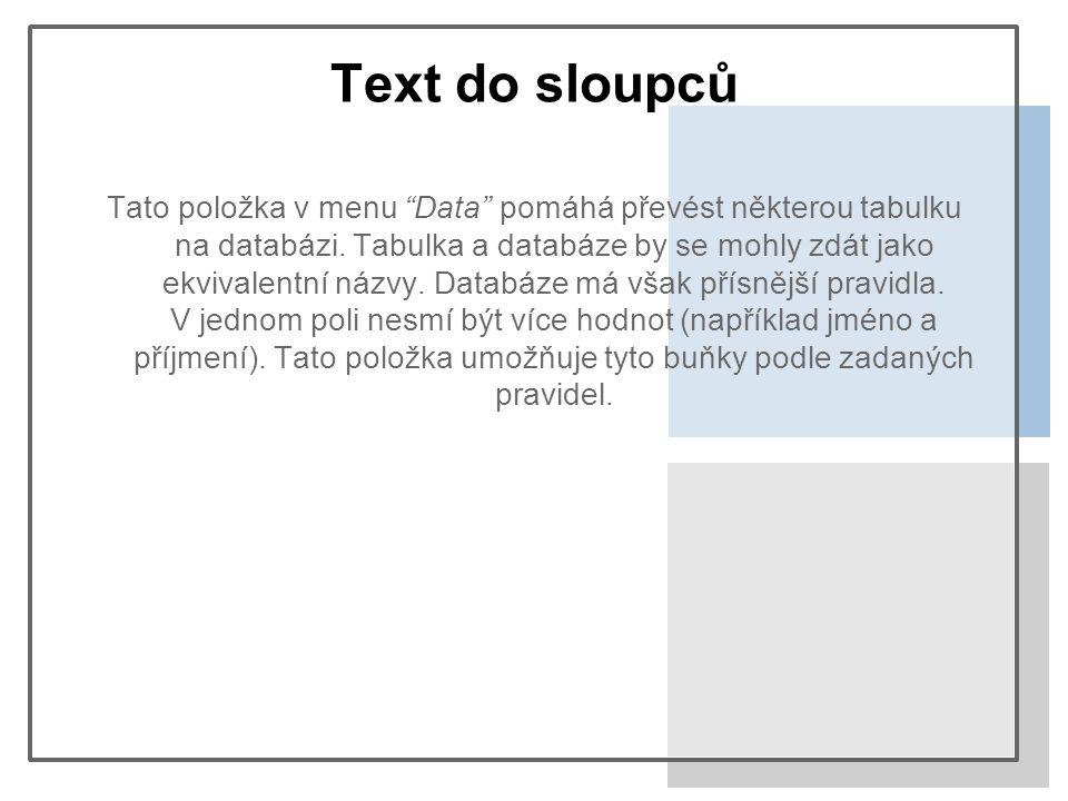 """Text do sloupců Tato položka v menu """"Data"""" pomáhá převést některou tabulku na databázi. Tabulka a databáze by se mohly zdát jako ekvivalentní názvy. D"""