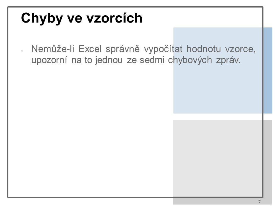 7 Chyby ve vzorcích ● Nemůže-li Excel správně vypočítat hodnotu vzorce, upozorní na to jednou ze sedmi chybových zpráv.