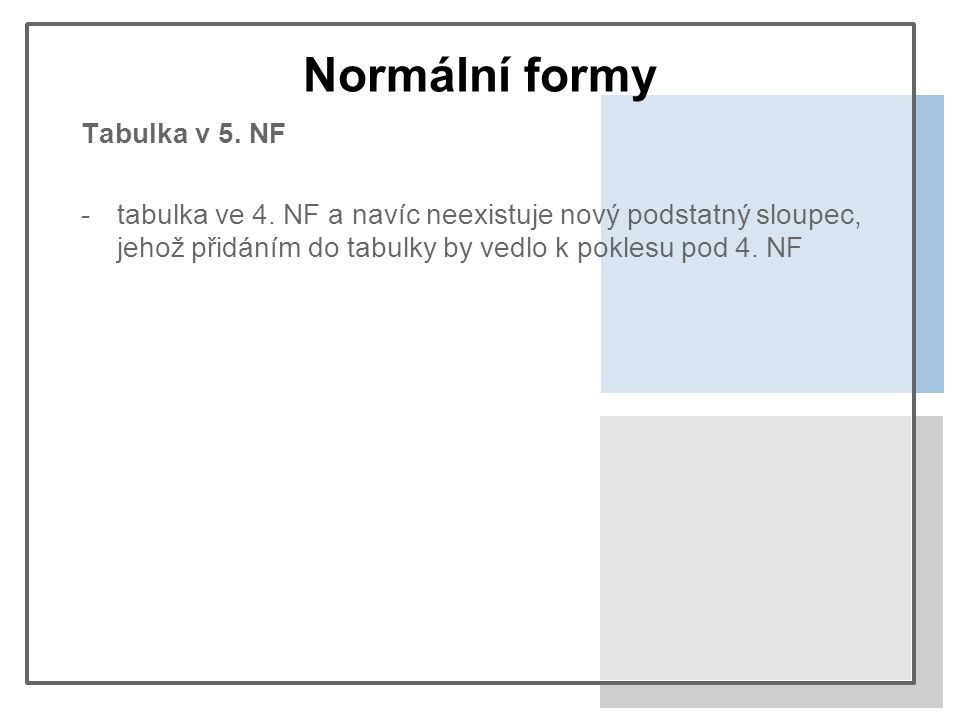 Normální formy Tabulka v 5. NF -tabulka ve 4.